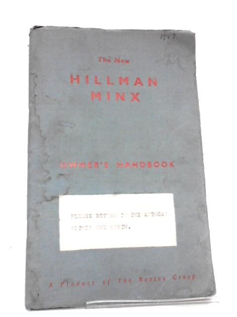 Owner's handbook: the new Hillman Minx By Hillman Motor Company