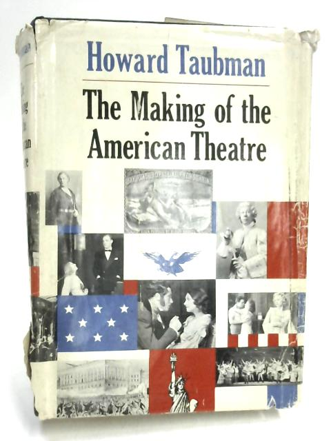 The Making of the American Theatre By Howard Taubman