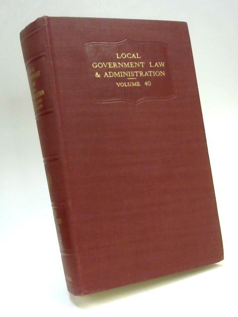 Local Government Law and Administration in England and Wales Vol. XL 1962 By Anon