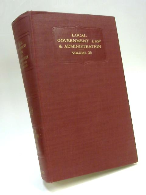Local Government Law and Administration in England and Wales Vol. XXXIX 1961 By Anon