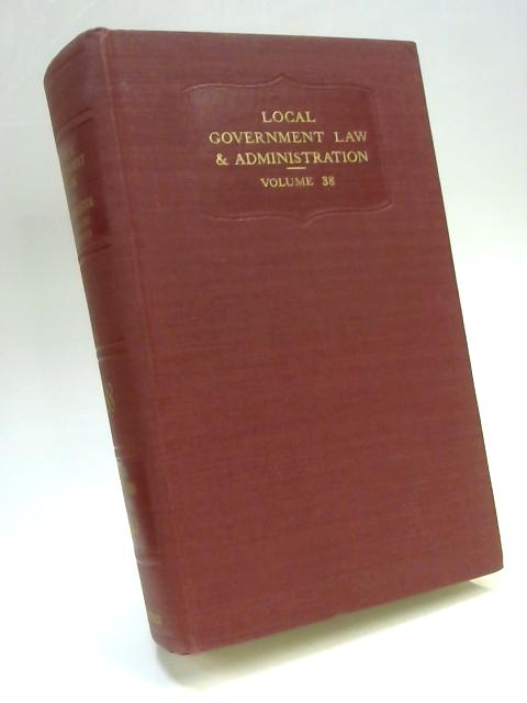 Local Government Law and Administration in England and Wales Vol. XXXVIII 1960 By Anon