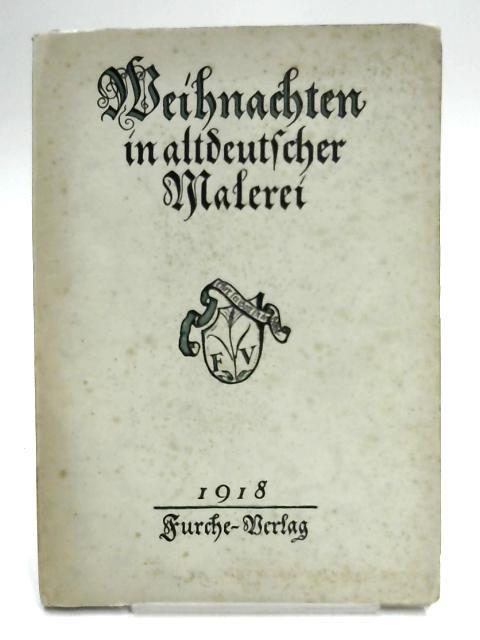 Weihnachten in Altdeutscher Malerei By Dr. Hans Naumann