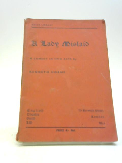 A Lady Mislaid. A Comedy In Two Acts by HORNE, Kenneth