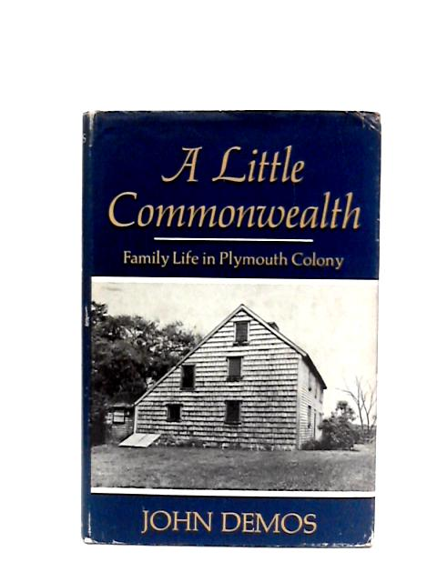 A little commonwealth : family life in Plymouth Colony By Demos, J.