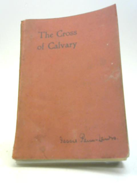 """The cross of Calvary and its message: With which is incorporated """" The Message of the Cross. by Mrs. Penn-Lewis"""