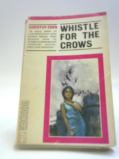 Whistle for the Crows by Eden, Dorothy