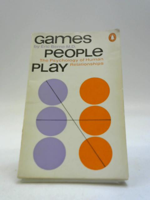 Games People Play: the Psychology of Human Relationships by Eric Berne