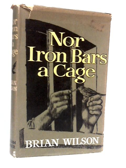 Nor Iron Bars a Cage By Wilson, Brian