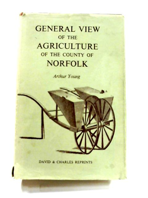General View of the Agriculture of the County of Norfolk By Arthur Young