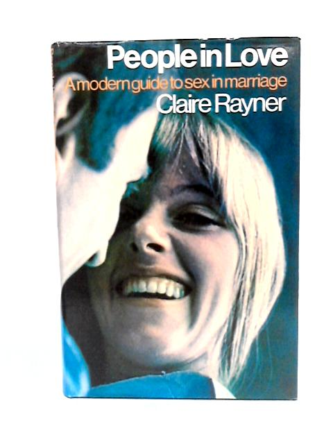People in love: A modern guide to sex in marriage By Rayner, Claire