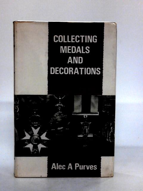 Collecting Medals and Decorations By Purves, Alec A