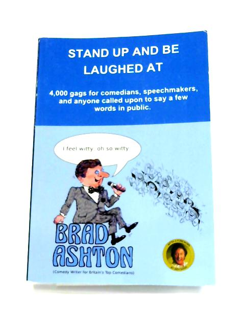 Stand Up and Be Laughed At By Brad Ashton