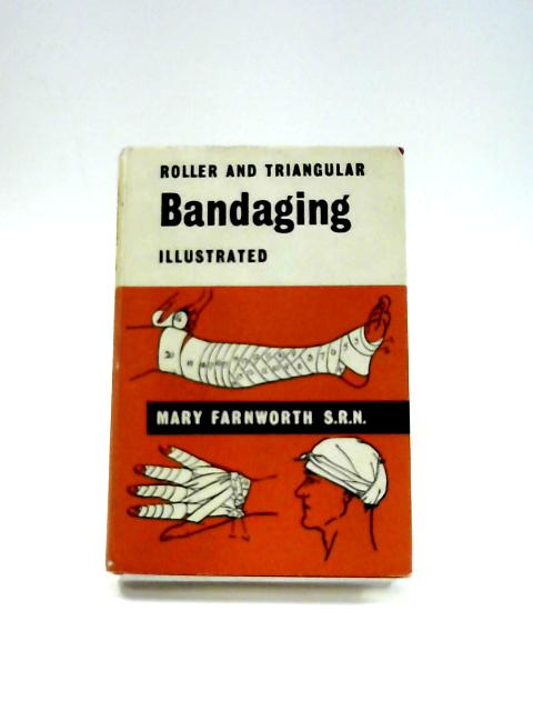 Roller and Triangular Bandaging: Illustrated By Mary Farnworth