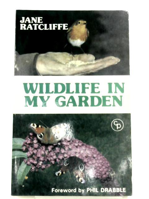 Wild Life in My Garden By Jane Ratcliffe
