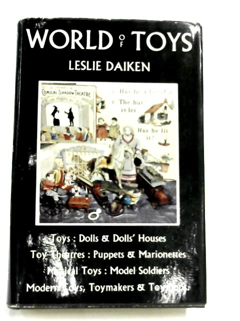 World of Toys: A Guide to the principle public and private collections in Great Britain of period toys, dolls and dolls' houses, games, puppets and ... the British toy industry and toy trade By Leslie Daiken