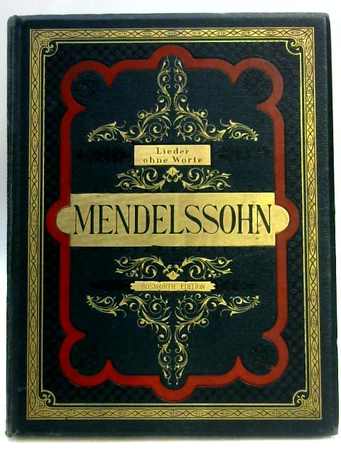 Liede Ohne Worte (Songs Without Words) Felix Mendelssohn Critically Revised With Reference To Notation Fingering And Marks Of Expression by Heinrich Germer