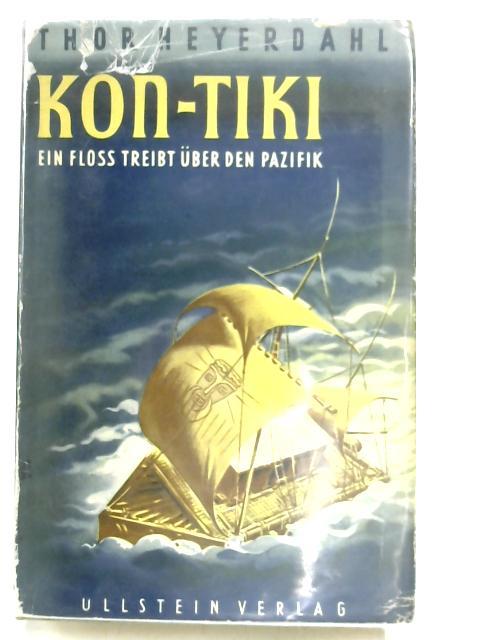 Kon-Tiki. Ein Floss treibt über den Pazifik By Thor Heyerdahl