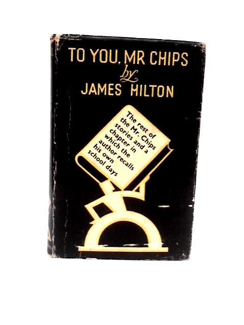 To You, Mr Chips By James milton