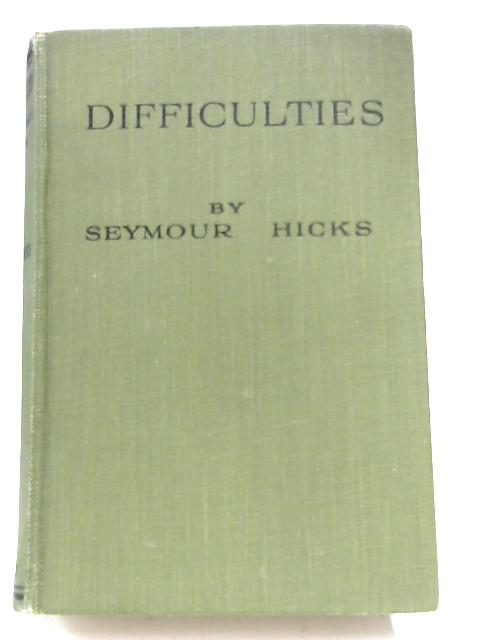 Difficulties By Seymour Hicks