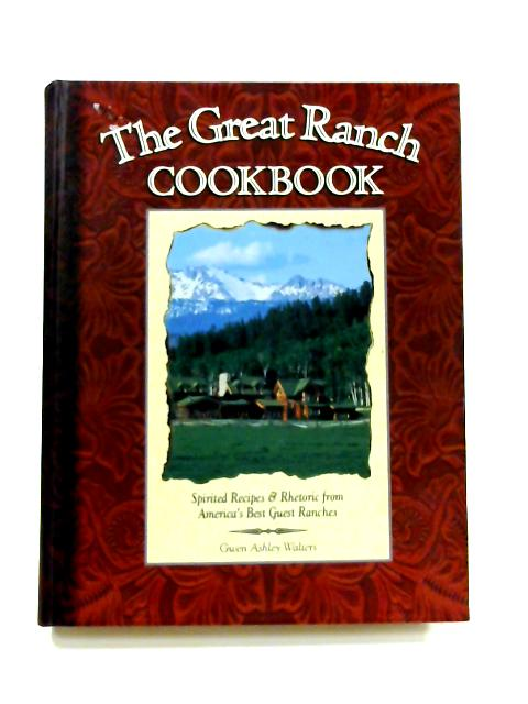 The Great Ranch Cookbook By Gwen Ashley Walters