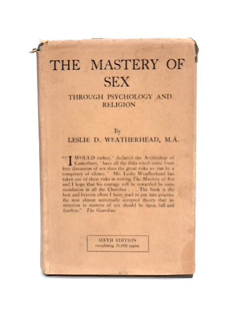 The Mastery of Sex by Leslie D Weatherhead