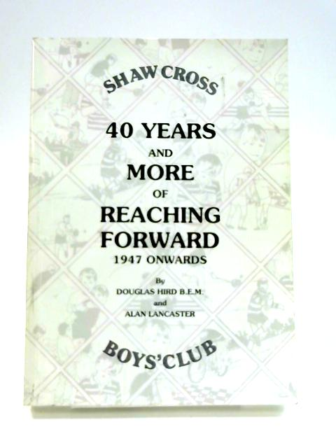 40 Years and More of Reaching Forward 1947 Onwards By Douglas Hird and Alan Lancaster