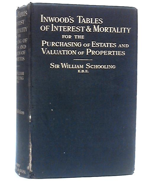 Inwood's Tables of Interest and Mortality for the Purchasing of Estates and Valuation of Properties including Logarithms of Natural Numbers and Logarithmic Interest and Annuity Tableso by Schooling, William