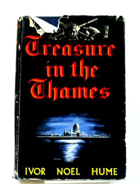 Treasure in the Thames by Ivor Noel Hume
