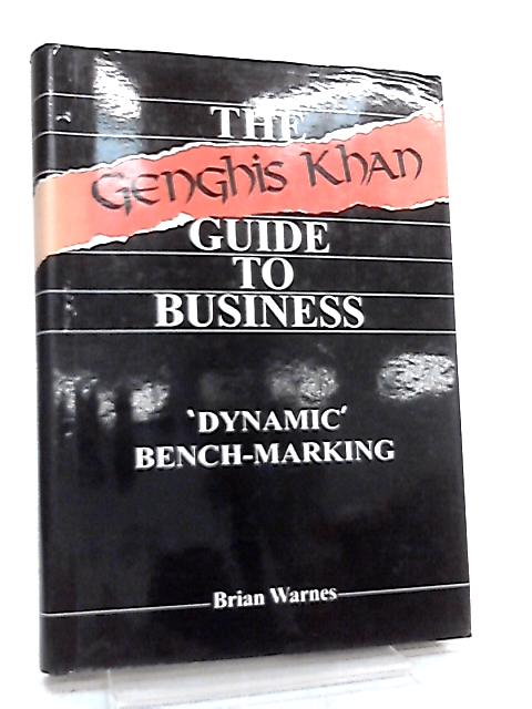The Genghis Khan Guide to Business, 'Dynamic' Bench-Marking by Brian Warnes