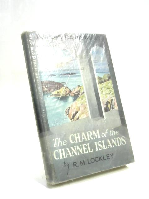 The Charm of The Channel Islands. by R. M. Lockley