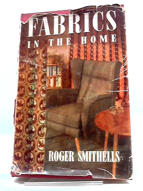 Fabrics In The Home: Their Place In The Furnishing Scheme By Roger Smithells