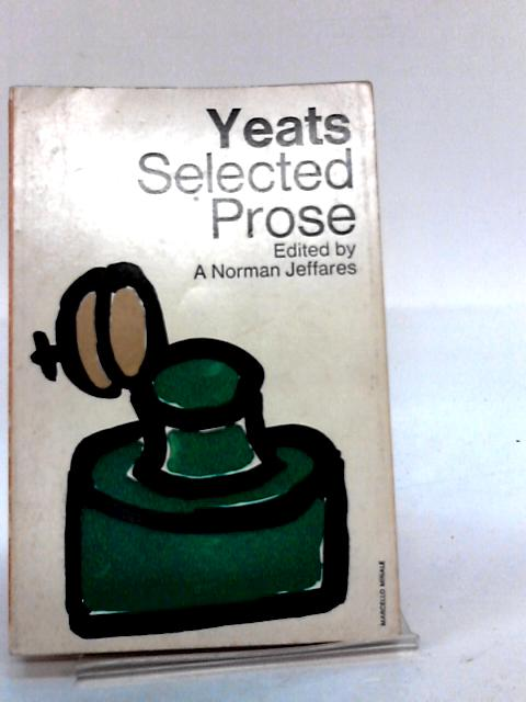 Yeats Selected Prose by A Norman Jeffares