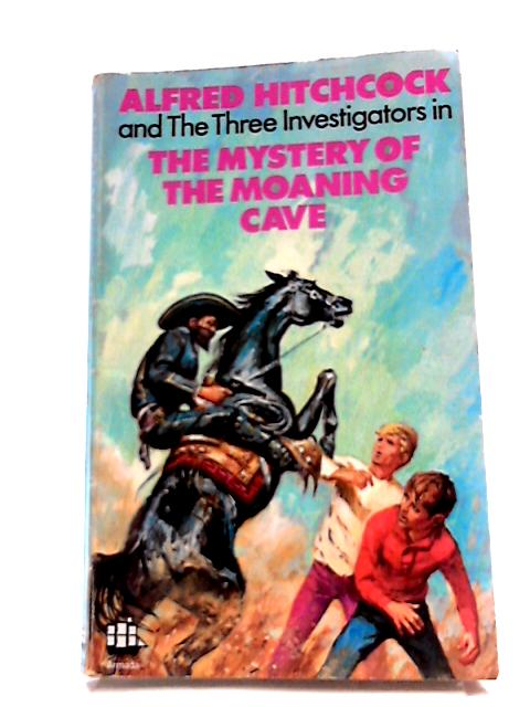 Alfred Hitchcock and the Three Investigators in the Mystery of the Moaning Cave by Robert Arthur