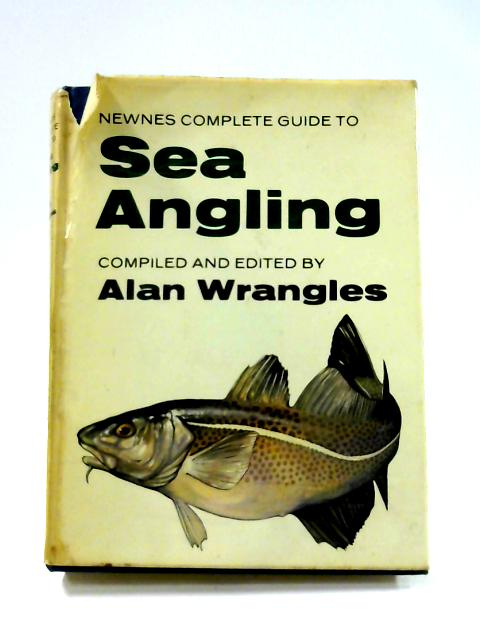 Newnes Complete Guide to Sea Angling By A. Wrangles (ed)