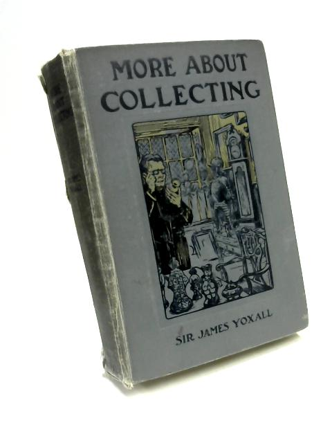 More About Collecting by Sir James Yoxall