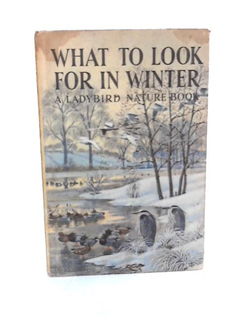 What to Look for in Winter (Ladybird Nature Book): Written by E. L. Grant Watson, 1959 Edition, (1st) Publisher: Ladybird Books Ltd [Hardcover] by E. L. Grant Watson