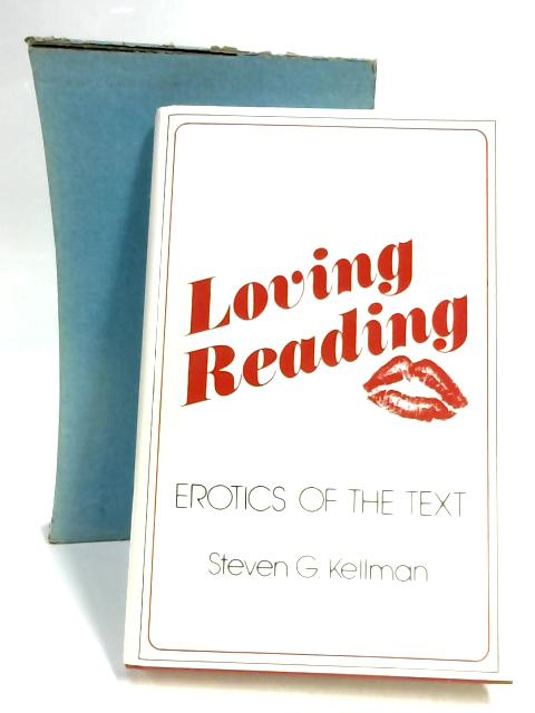 Loving Reading - Erotics of the Text by Steven G. Kellman