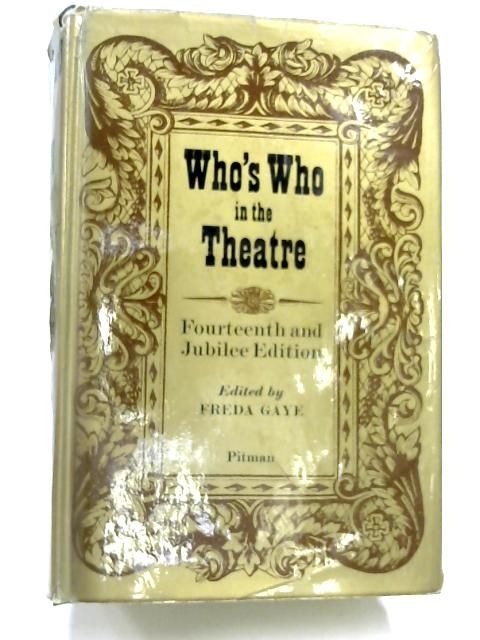 Who's Who in the Theatre - Fourteenth and Jubilee Edition. by Freda Gaye