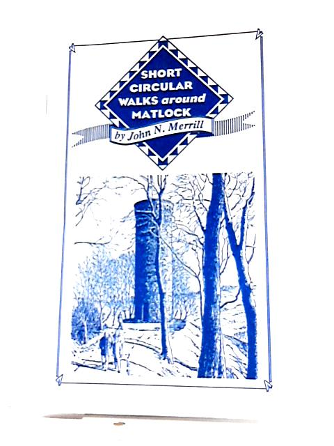 Short Circular Walks Around Matlock By John N. Merrill