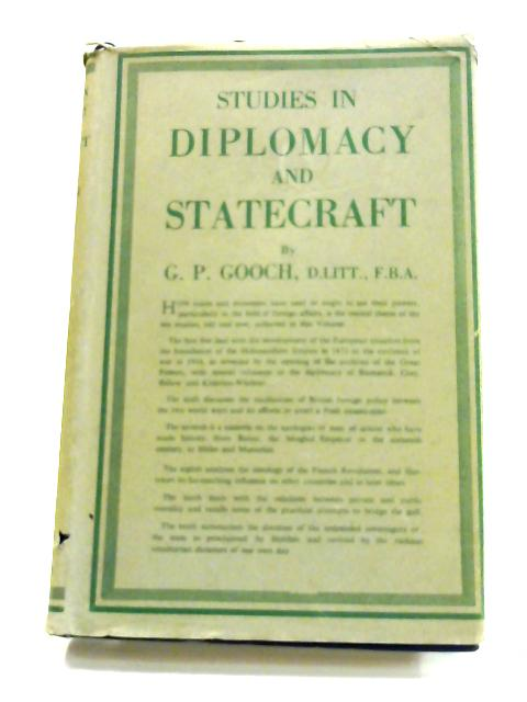 Studies In Diplomacy And Statecraft by G.P. Gooch