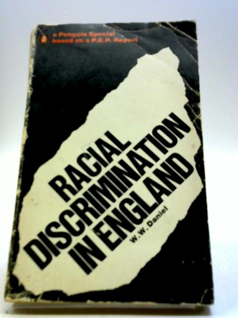 Racial discrimination in England: Based on the P.E.P. report (Penguin specials) by Daniel, W. W