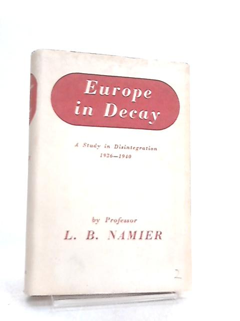 Europe in Decay, A Study in Disintegration, 1936-1940 by Lewis Namier