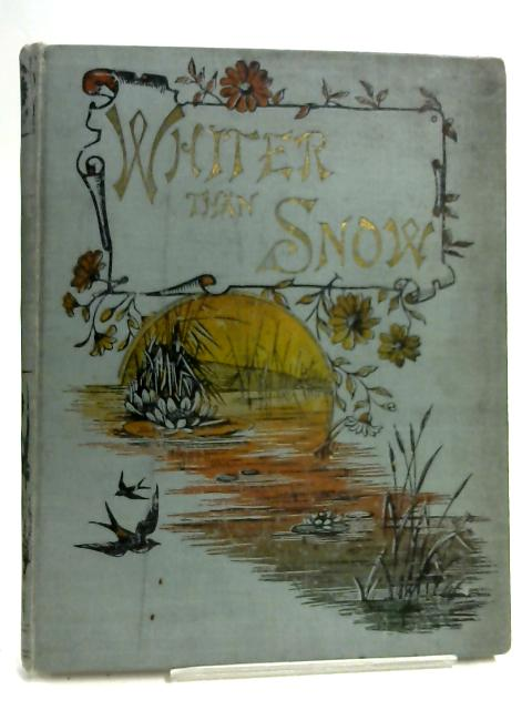 Whiter Than Snow, or True Stories of Love and Grace By Unknown
