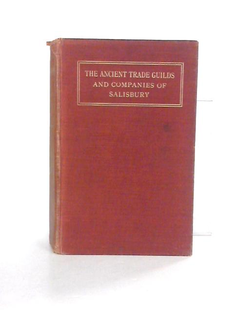 The Ancient trade guilds and companies of Salisbury by Haskins, Charles
