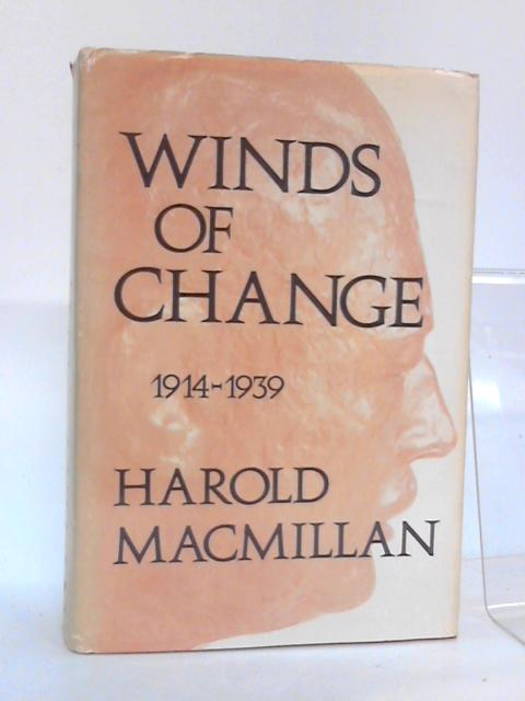 Winds of change,1914-1939 by Macmillan, Harold