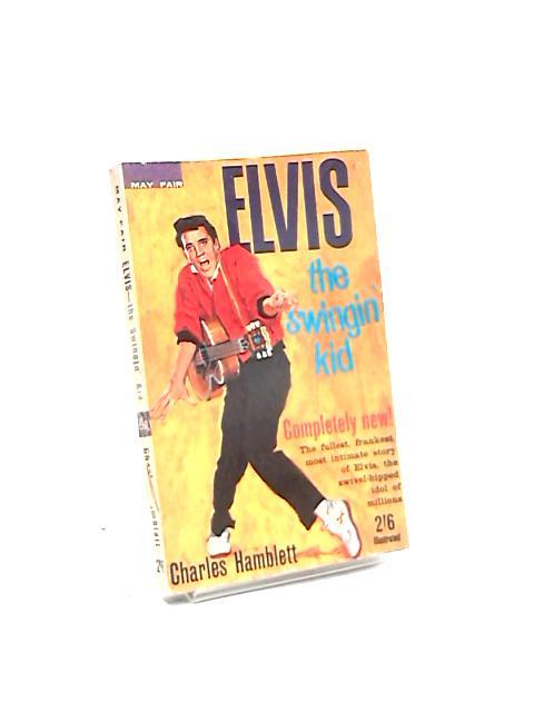 Elvis the Swingin' Kid by Charles Hamblett