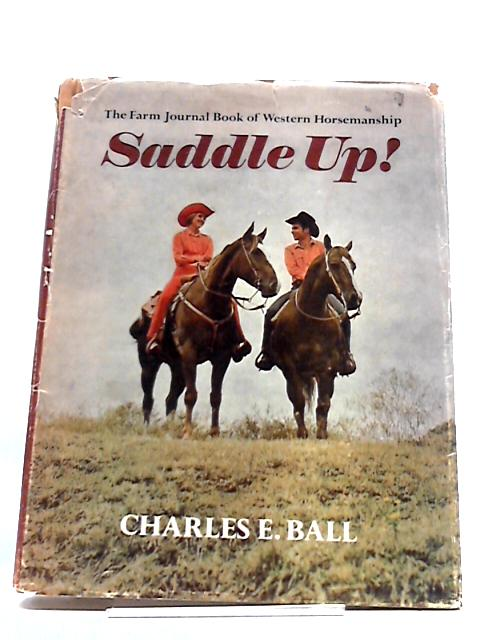 Saddle Up! The Farm Journal Book of Western Horsemanship By Charles E Ball
