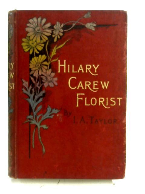 Hilary Carew, Florist. A Love Story by Ida Ashworth Taylor