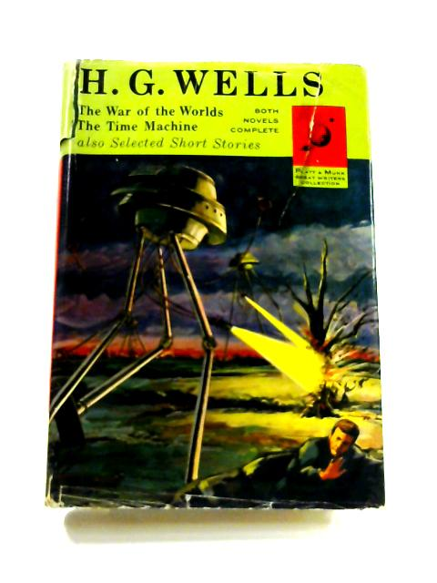 The War of the Worlds, The Time Machine, and selected short stories by H. G. Wells
