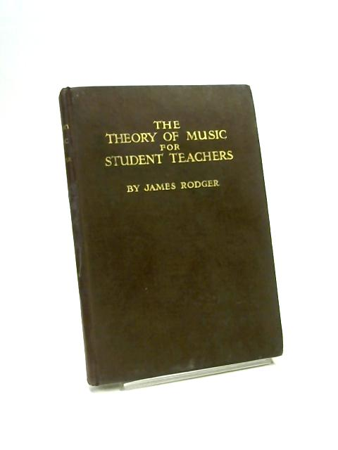 The Theory of Music for Student Teachers By James Rodger